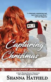 Capturing Christmas - Book #3 of the Rodeo Romance