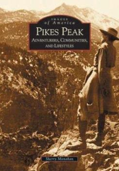 Pikes Peak: Adventurers, Communities and Lifestyles - Book  of the Images of America: Colorado
