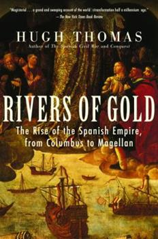 Rivers of Gold: The Rise of the Spanish Empire, from Columbus to Magellan - Book #1 of the Spanish Empire