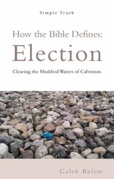 Paperback How the Bible Defines: Election: Clearing the Muddied Waters of Calvinism Book