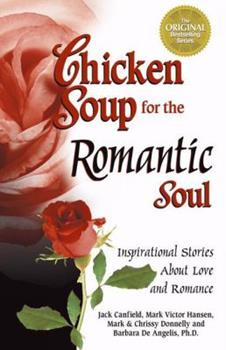 Chicken Soup for the Romantic Soul: Inspirational Stories About Love and Romance (Chicken Soup for the Soul)