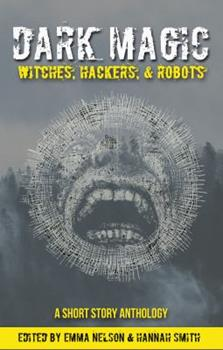 Dark Magic: Witches, Hackers, & Robots 1945654007 Book Cover