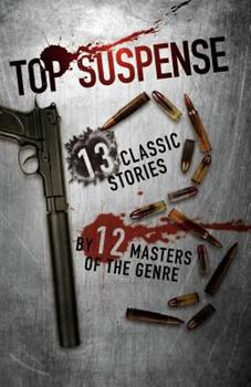 Top Suspense: 13 Classic Stories By 12 Masters Of The Genre 1461032369 Book Cover