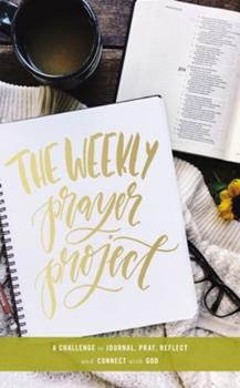 Hardcover The Weekly Prayer Project : A Challenge to Journal, Pray, Reflect, and Connect with God Book