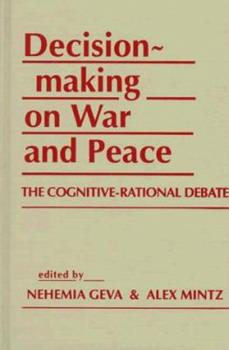 Hardcover Decisionmaking on War and Peace: The Cognitive-Rational Debate Book