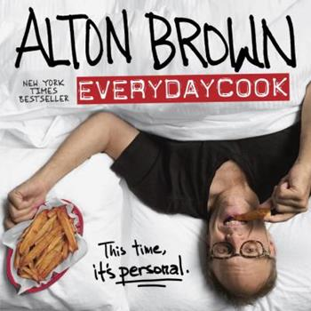Alton Brown: EveryDayCook 1101885718 Book Cover