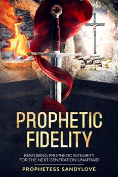 Paperback Prophetic Fidelity : Restoring Prophetic Integrity for the Next Generation Unafraid Book