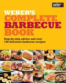 Weber's Complete Barbecue Book: Step By Step Advice And Over 150 Delicious Barbecue Recipes 0600621111 Book Cover