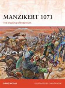 Manzikert 1071: The breaking of Byzantium - Book #262 of the Osprey Campaign