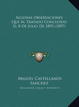 Hardcover Algunas Observaciones Que Al Tratado Concluido el 8 de Julio De 1893 Book