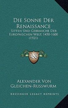 Paperback Die Sonne Der Renaissance: Sitten Und Gebrauche Der Europaischen Welt, 1450-1600 (1921) Book