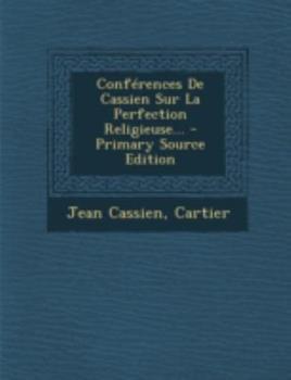 Paperback Conf?rences de Cassien Sur la Perfection Religieuse... - Primary Source Edition Book