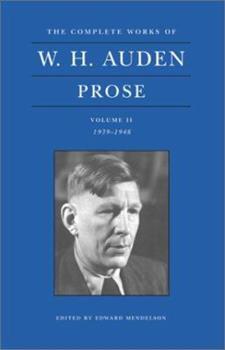 The Complete Works of W.H. Auden: Prose: Volume II. 1939-1948 - Book #2 of the Complete Works of W.H. Auden