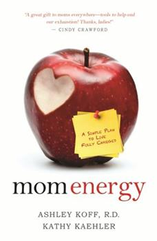 Mom Energy: A Simple Plan to Live Fully Charged 1401931510 Book Cover