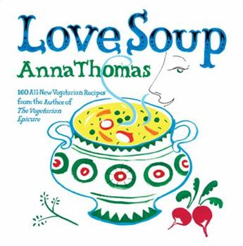 Love Soup: 160 All-New Vegetarian Recipes from the Author of The Vegetarian Epicure 0393332578 Book Cover