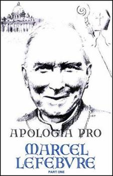 Apologia pro Marcel Lefebvre: Volume One - Book #1 of the Apologia Pro Marcel Lefebvre