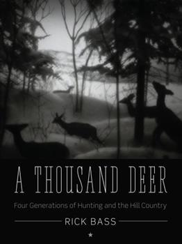 A Thousand Deer: Four Generations of Hunting and the Hill Country 0292737955 Book Cover