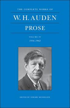 The Complete Works of W.H. Auden: Prose, Volume IV: 1956-1962 - Book #4 of the Complete Works of W.H. Auden