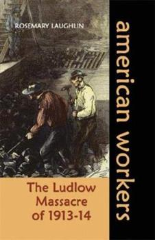 The Ludlow Massacre of 1913-14 (American Workers) 1931798869 Book Cover