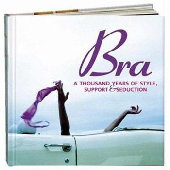 Hardcover Bra: A Thousand Years Of Style, Support & Seduction Book