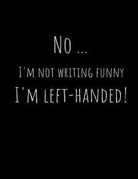 Paperback No ...I'm Not Writing Funny, I'm Left-Handed!: Left-handed Wide Ruled Composition Notebook 8.5 X 11 inches 100 Pages Black Notebook (Minimalist Colore [Large Print] Book