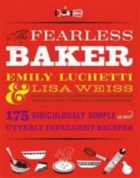 The Fearless Baker: Scrumptious Cakes, Pies, Cobblers, Cookies, and Quick Breads that You Can Make to Impress Your Friends and Yourself 0316074284 Book Cover