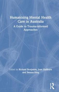 Hardcover Humanising Mental Health Care in Australia: A Guide to Trauma-informed Approaches Book