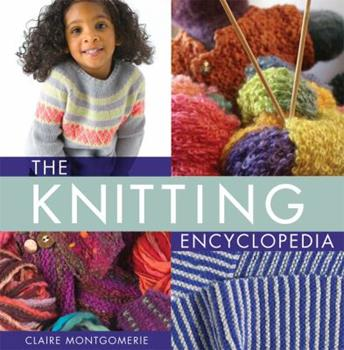 The Knitting Encyclopedia: A Comprehensive Guide for All Knitters 0312640161 Book Cover
