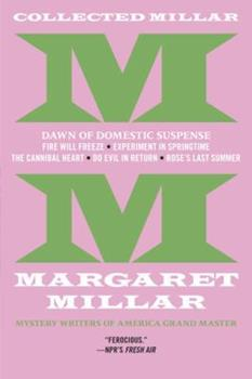 Collected Millar: The Dawn of Domestic Suspense: Fire Will Freeze; Experiment in Springtime; The Cannibal Heart; Do Evil in Return; Rose's Last Summer 168199030X Book Cover