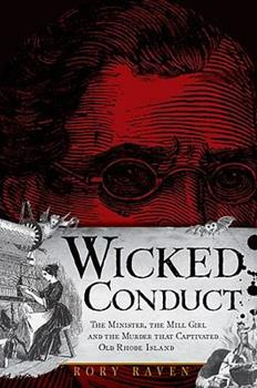 Wicked Conduct: The Minister, the Mill Girl and the Murder that Captivated Old Rhode Island - Book  of the Wicked Series