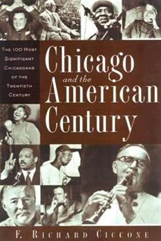 Chicago and the American Century: The 100 Most Significant Chicagoans of the Twentieth Century 0809226758 Book Cover