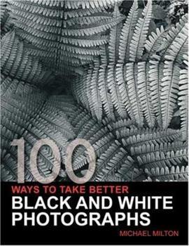 Paperback 100 Ways To Take Better Black & White Photographs Book