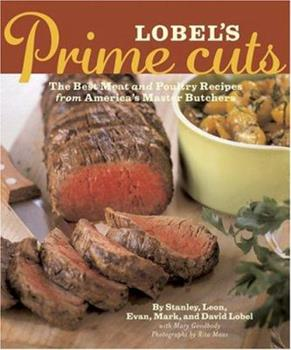 Lobel's Prime Cuts: The Best Meat and Poultry Recipes From America's Master Butchers 0811840638 Book Cover