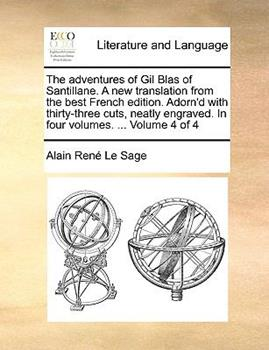 Paperback The Adventures of Gil Blas of Santillane a New Translation from the Best French Edition Adorn'D with Thirty-Three Cuts, Neatly Engraved in Four Vol Book