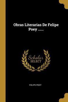 Paperback Obras Literarias De Felipe Poey ...... [Spanish] Book