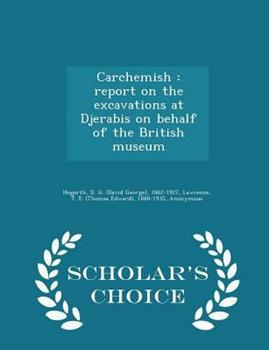 Carchemish: Report on the Excavations at Djerabis on Behalf of the British Museum - Scholar's Choice Edition 1298020689 Book Cover