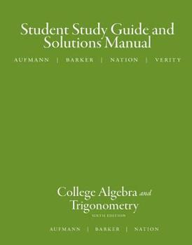Study Guide with Student Solutions Manual for Aufmann/Barker/Nation S College Algebra and Trigonometry, 6th 0618825185 Book Cover