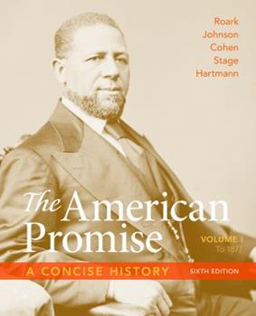 The American Promise: A Concise History, Volume 1: To 1877 1457631458 Book Cover