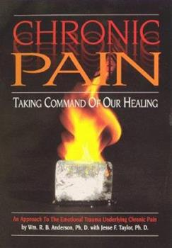 Paperback Chronic Pain: Taking Command of Our Healing! : Understanding the Emotional Trauma Underlying Chronic Pain Book