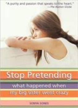 Stop Pretending: What Happened When My Big Sister Went Crazy 0060283874 Book Cover