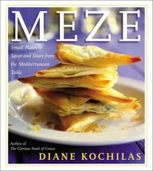Meze: Small Plates to Savor and Share from the Mediterranean Table 0688175112 Book Cover