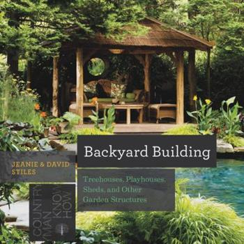 Paperback Backyard Building: Treehouses, Sheds, Arbors, Gates, and Other Garden Projects Book