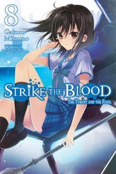 Strike the Blood, Vol. 8 (light novel): The Tyrant and the Fool - Book #8 of the Strike the Blood