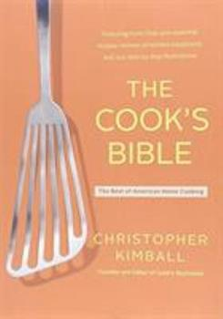 The Cook's Bible: The Best of American Home Cooking 0316735701 Book Cover