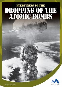 Eyewitness to the Dropping of the Atomic Bombs - Book  of the Eyewitness to World War II