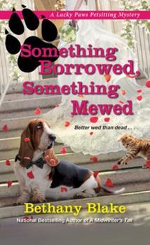 Something Borrowed, Something Mewed - Book #5 of the Lucky Paws Petsitting Mystery