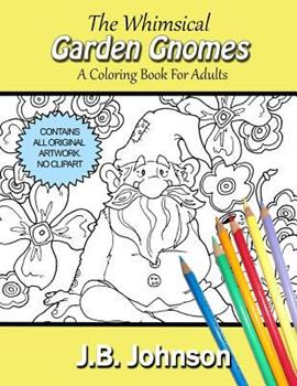 Paperback The Whimsical Garden Gnomes: A Coloring Book For Adults Book