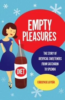 Paperback Empty Pleasures: The Story of Artificial Sweeteners from Saccharin to Splenda Book