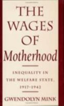 The Wages of Motherhood: Inequality in the Welfare State, 1917-1942 0801495342 Book Cover