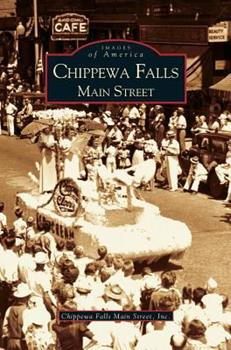 Chippewa Falls: Main Street - Book  of the Images of America: Wisconsin